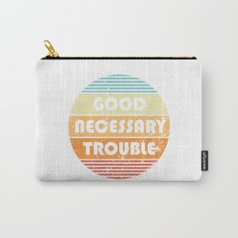 Get In Good And Necessary Trouble Carry-All Pouch