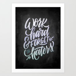 Work Hard & Forget The Haters Art Print