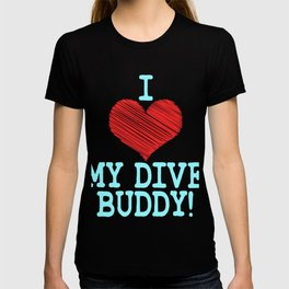 """""""I Love My Dive Buddy"""" tee design for you and your favorite buddy! Makes a perfect and nice gift too T-shirt"""