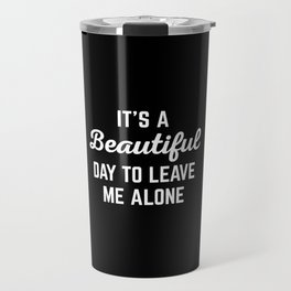 It's A Beautiful Day Funny Quote Travel Mug