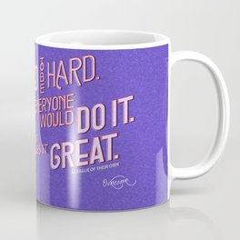 The Hard Is What Makes It Great. Coffee Mug