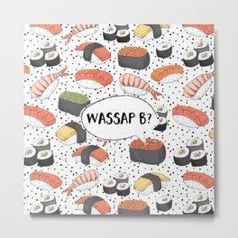 WASSAP B? Metal Print