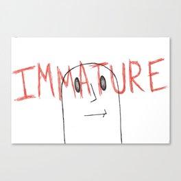 IMMATURE Canvas Print