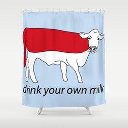 drink your own milk Shower Curtain
