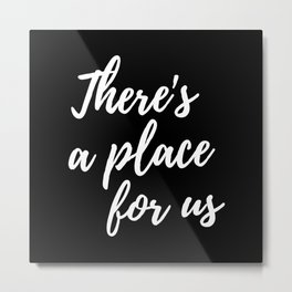 There's a place for us Metal Print