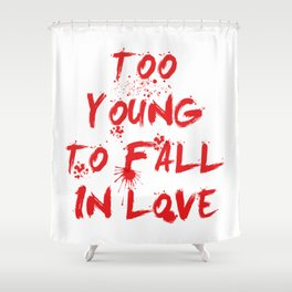 Too young to fall in love Shower Curtain