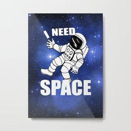 I NEED SPACE Metal Print