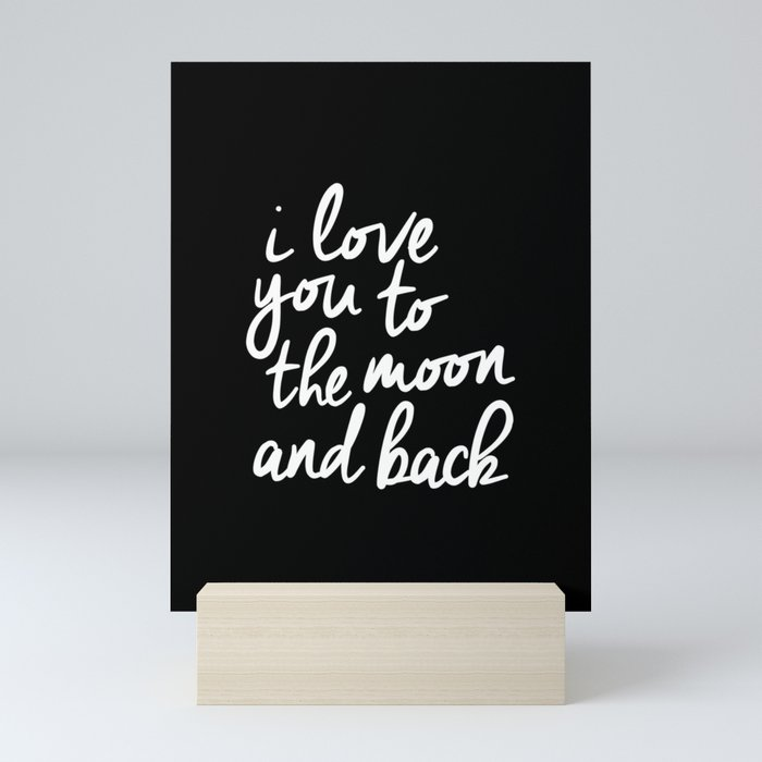 I Love You to the Moon and Back black-white monochrome typography childrens room nursery home decor Mini Art Print