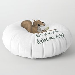 you drive me nuts! - Squirrel design Floor Pillow