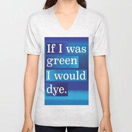 IF I WAS GREEN.... Unisex V-Neck