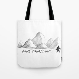 Gone Squatchin' Tote Bag