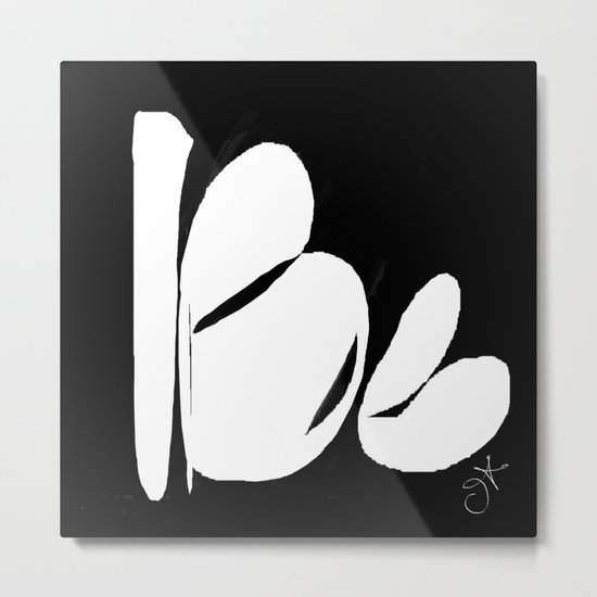 Be. Be Yourself. Love and Be Loved Metal Print