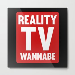 Reality TV Wannabe Metal Print