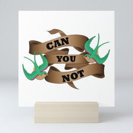 Can you not? Mini Art Print