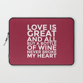 Love is Great and All But a Bottle of Wine Never Broke My Heart (Burgundy Red) Laptop Sleeve