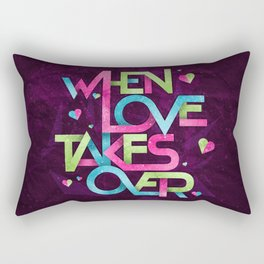 When Love Takes Over Rectangular Pillow