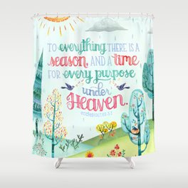 Season and Time for Everything // Ecclesiastes 3:1 Shower Curtain