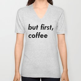 But First Coffee - Simple Bold Lettering Unisex V-Neck