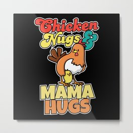 Chicken Nugs And Mama Hugs Funny Mother Day Metal Print