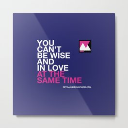 You can't be wise and in love at the same time Metal Print