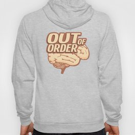 Out of Order Funny Neuroscience Brain Migraine Awareness Relief Humor Hoody
