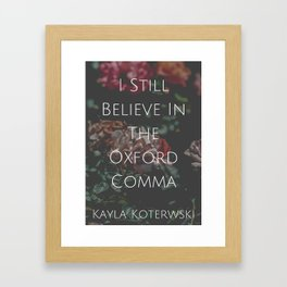 """I Still Believe In The Oxford Comma""  Framed Art Print"