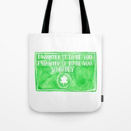 You've Got Mail- I Wanted It To Be You So Badly Quote Tote Bag