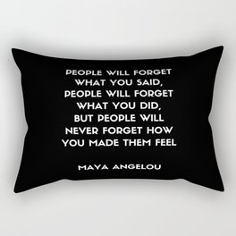 Maya Angelou Inspirational Quote - People will never forget how you made them feel (Black) Rectangular Pillow