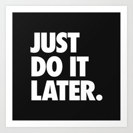 Just Do It Later Art Print