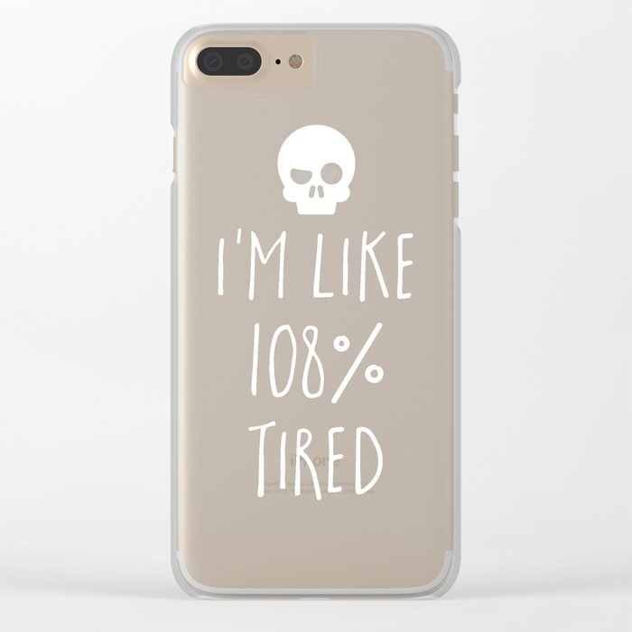 108% Tired Funny Quote Clear iPhone Case
