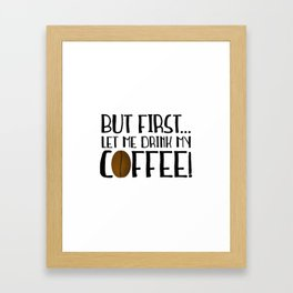 But First... Let Me Drink My Coffee! Framed Art Print