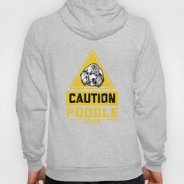 CAUTION Poodle Lover Hoody