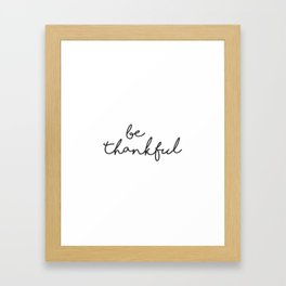 Be Thankful Sign, Home Decor, Motivational Wall Print, Typography Quotes, Farmhouse Sign Framed Art Print