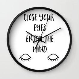 Close you eyes enjoy the mind Wall Clock
