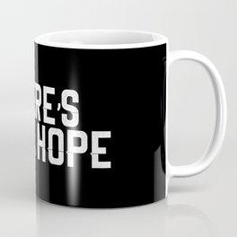 There's Still Hope Coffee Mug