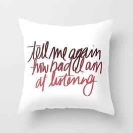 tell me again how bad i am at listening Throw Pillow