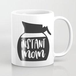 Instant Mom, Funny Quote Coffee Mug