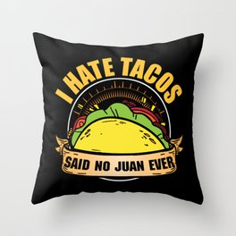 I Hate Tacos said no one ever Throw Pillow