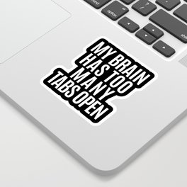 My Brain Has Too Many Tabs Open (Black & White) Sticker