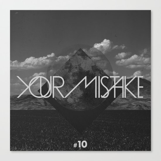 #10 Your Mistake Canvas Print