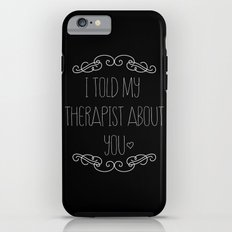 I told my therapist about you iPhone 6 Tough Case