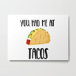 You had me at Tacos Metal Print