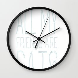 All My Friends Are Cats Wall Clock