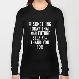 Do Something Today That Your Future Self Will Thank You For Inspirational Life Quote Bedroom Art Long Sleeve T-shirt