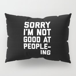 Not Good At People-ing Funny Quote Pillow Sham