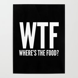 WTF Where's The Food (Black & White) Poster