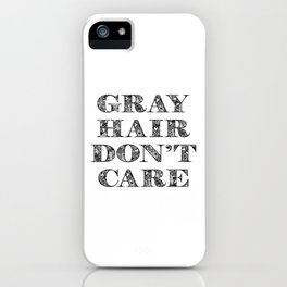 Gray Hair Dont Care Funny iPhone Case
