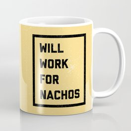 Work For Nachos Funny Quote Coffee Mug