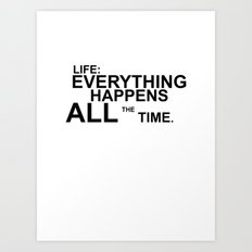 Life: Everything Happens All the Time Art Print