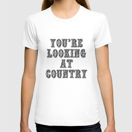 YOU'RE LOOKING AT COUNTRY T-shirt